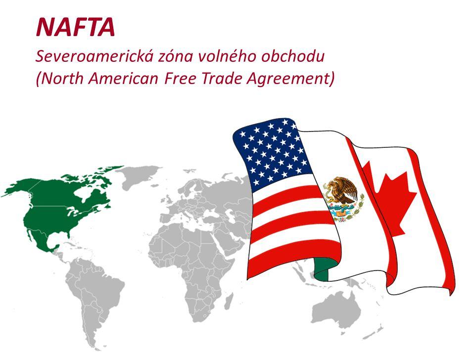 NAFTA Severoamerická zóna volného obchodu (North American Free Trade Agreement)