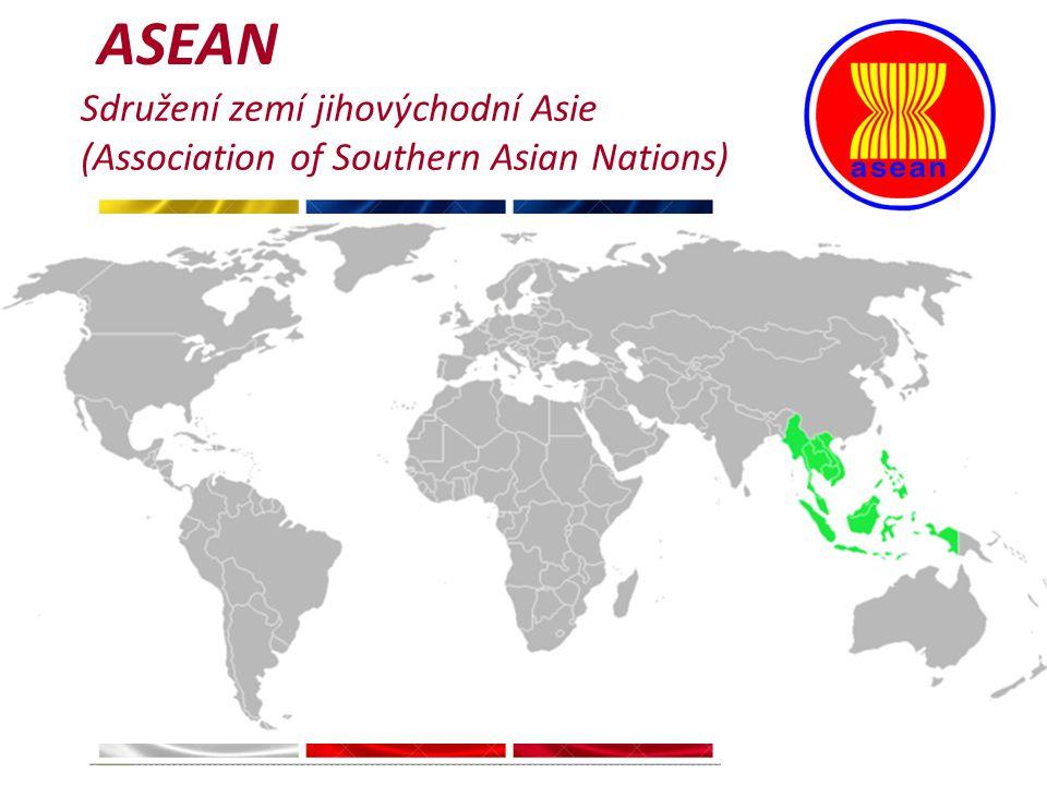 ASEAN Sdružení zemí jihovýchodní Asie (Association of Southern Asian Nations)