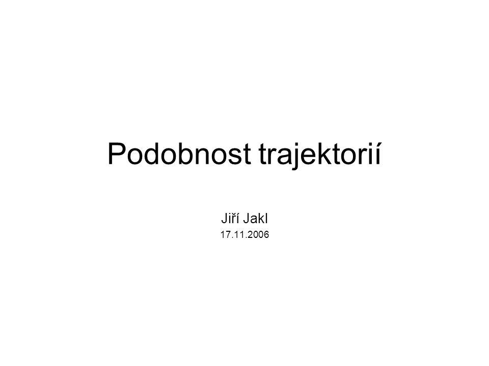 Podobnost trajektorií Jiří Jakl 17.11.2006
