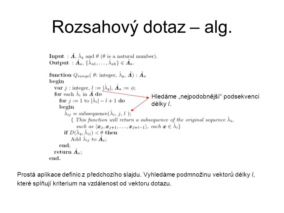 Rozsahový dotaz – alg. Prostá aplikace definic z předchozího slajdu. Vyhledáme podmnožinu vektorů délky l, které splňují kriterium na vzdálenost od ve
