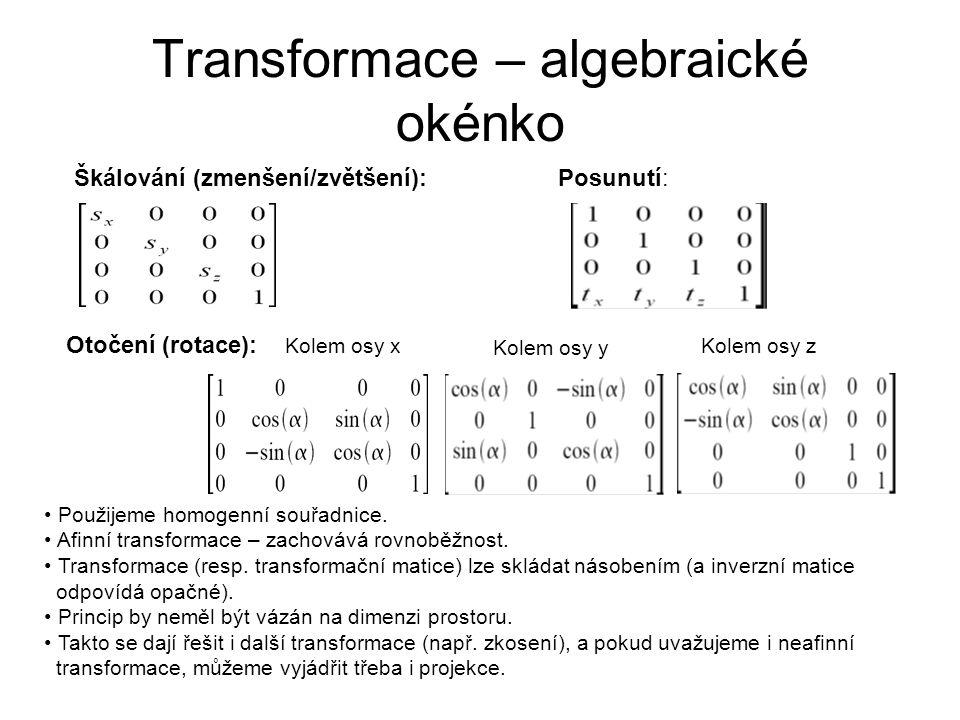Transformace – algebraické okénko Škálování (zmenšení/zvětšení): Otočení (rotace): Posunutí: Použijeme homogenní souřadnice. Afinní transformace – zac