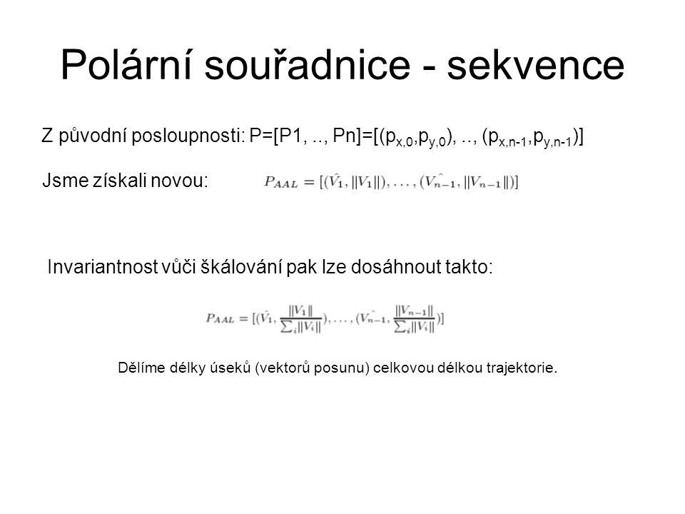 Polární souřadnice - sekvence Z původní posloupnosti: P=[P1,.., Pn]=[(p x,0,p y,0 ),.., (p x,n-1,p y,n-1 )] Jsme získali novou: Invariantnost vůči škálování pak lze dosáhnout takto: Dělíme délky úseků (vektorů posunu) celkovou délkou trajektorie.