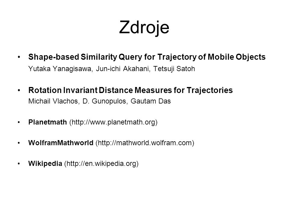 Zdroje Shape-based Similarity Query for Trajectory of Mobile Objects Yutaka Yanagisawa, Jun-ichi Akahani, Tetsuji Satoh Rotation Invariant Distance Me