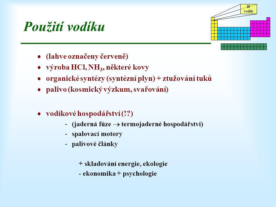 H vodík Použití vodíku  (lahve označeny červeně)  výroba HCl, NH 3, některé kovy  organické syntézy (syntézní plyn) + ztužování tuků  palivo (kosm