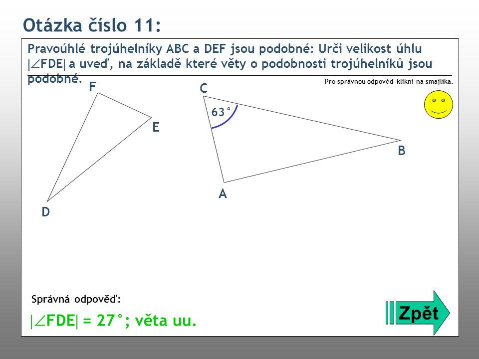 Otázka číslo 11: Pravoúhlé trojúhelníky ABC a DEF jsou podobné: Urči velikost úhlu  FDE  a uveď, na základě které věty o podobnosti trojúhelníků js