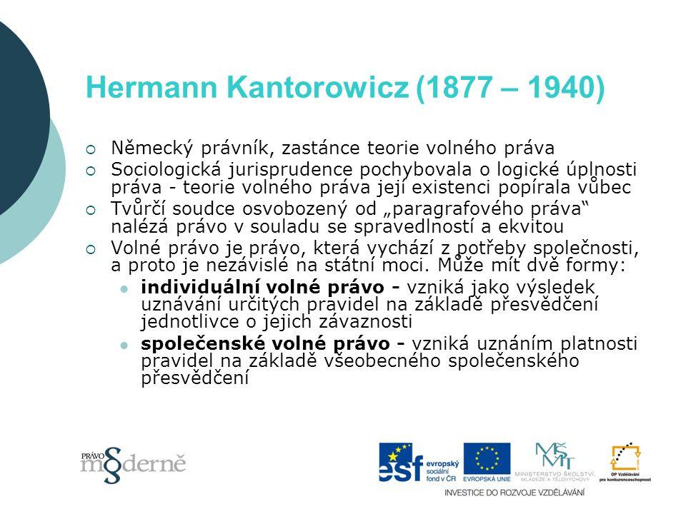 Hermann Kantorowicz (1877 – 1940)  Německý právník, zastánce teorie volného práva  Sociologická jurisprudence pochybovala o logické úplnosti práva -
