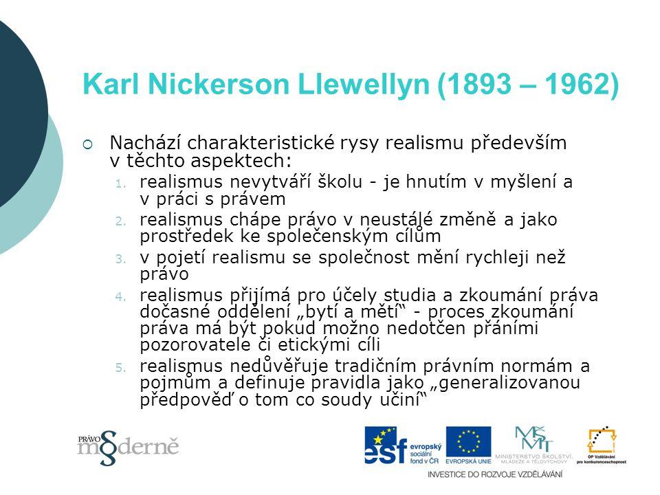 Karl Nickerson Llewellyn (1893 – 1962)  Nachází charakteristické rysy realismu především v těchto aspektech: 1. realismus nevytváří školu - je hnutím
