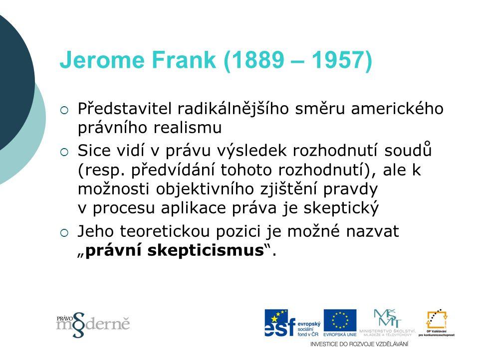 Jerome Frank (1889 – 1957)  Představitel radikálnějšího směru amerického právního realismu  Sice vidí v právu výsledek rozhodnutí soudů (resp. předv