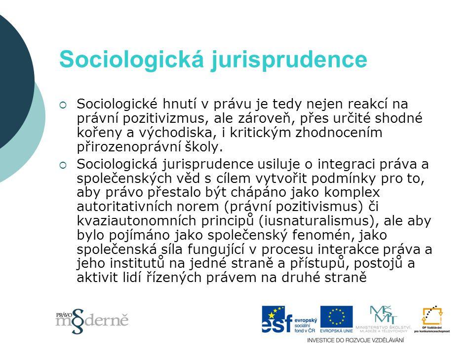 Sociologická jurisprudence  Sociologické hnutí v právu je tedy nejen reakcí na právní pozitivizmus, ale zároveň, přes určité shodné kořeny a východis