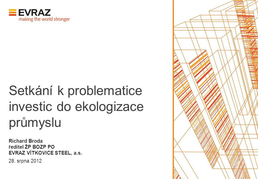 Setkání k problematice investic do ekologizace průmyslu 28. srpna 2012 Richard Broda ředitel ŽP BOZP PO EVRAZ VÍTKOVICE STEEL, a.s.