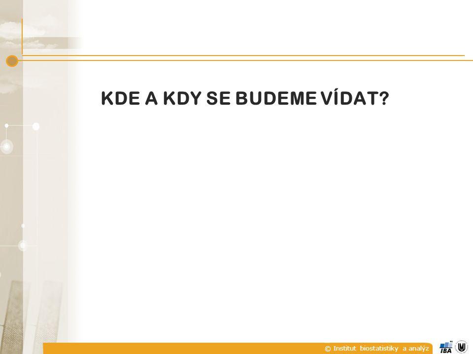 © Institut biostatistiky a analýz KDE A KDY SE BUDEME VÍDAT?