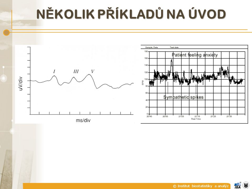 © Institut biostatistiky a analýz N Ě KOLIK P Ř ÍKLAD Ů NA ÚVOD