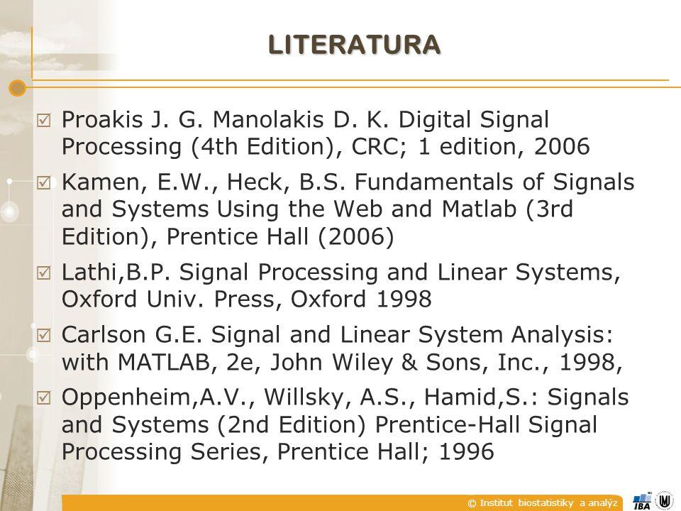 © Institut biostatistiky a analýz LITERATURA  Jan,J.: Číslicová filtrace, analýza a restaurace signálů.