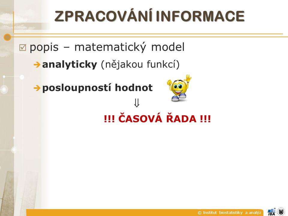 © Institut biostatistiky a analýz ZPRACOVÁNÍ INFORMACE  popis – matematický model  analyticky (nějakou funkcí)  posloupností hodnot
