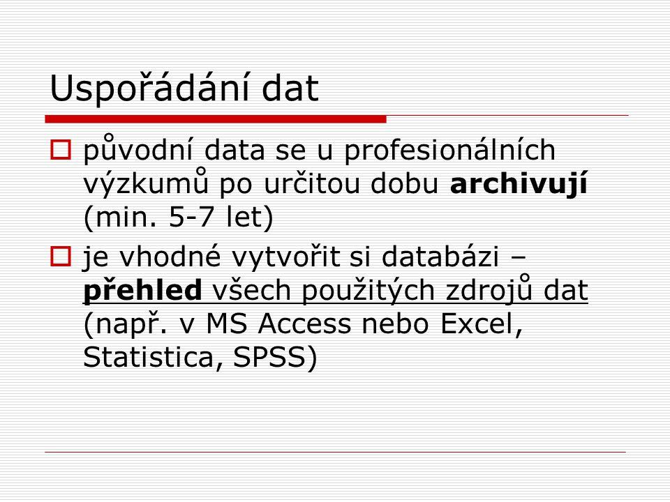 Uspořádání dat  původní data se u profesionálních výzkumů po určitou dobu archivují (min. 5-7 let)  je vhodné vytvořit si databázi – přehled všech p
