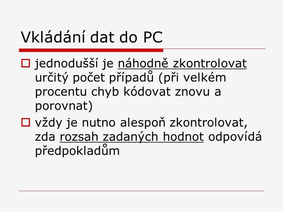 Vkládání dat do PC  jednodušší je náhodně zkontrolovat určitý počet případů (při velkém procentu chyb kódovat znovu a porovnat)  vždy je nutno alesp