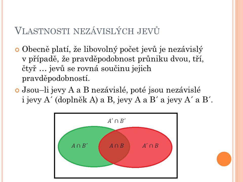 V LASTNOSTI NEZÁVISLÝCH JEVŮ Obecně platí, že libovolný počet jevů je nezávislý v případě, že pravděpodobnost průniku dvou, tří, čtyř … jevů se rovná