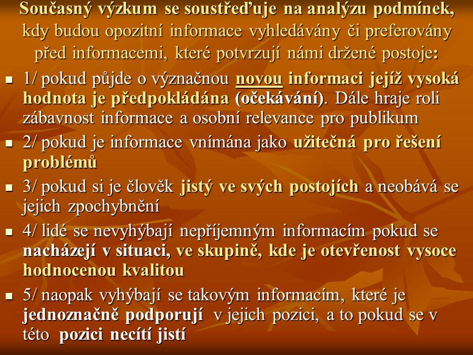 Současný výzkum se soustřeďuje na analýzu podmínek, kdy budou opozitní informace vyhledávány či preferovány před informacemi, které potvrzují námi drž