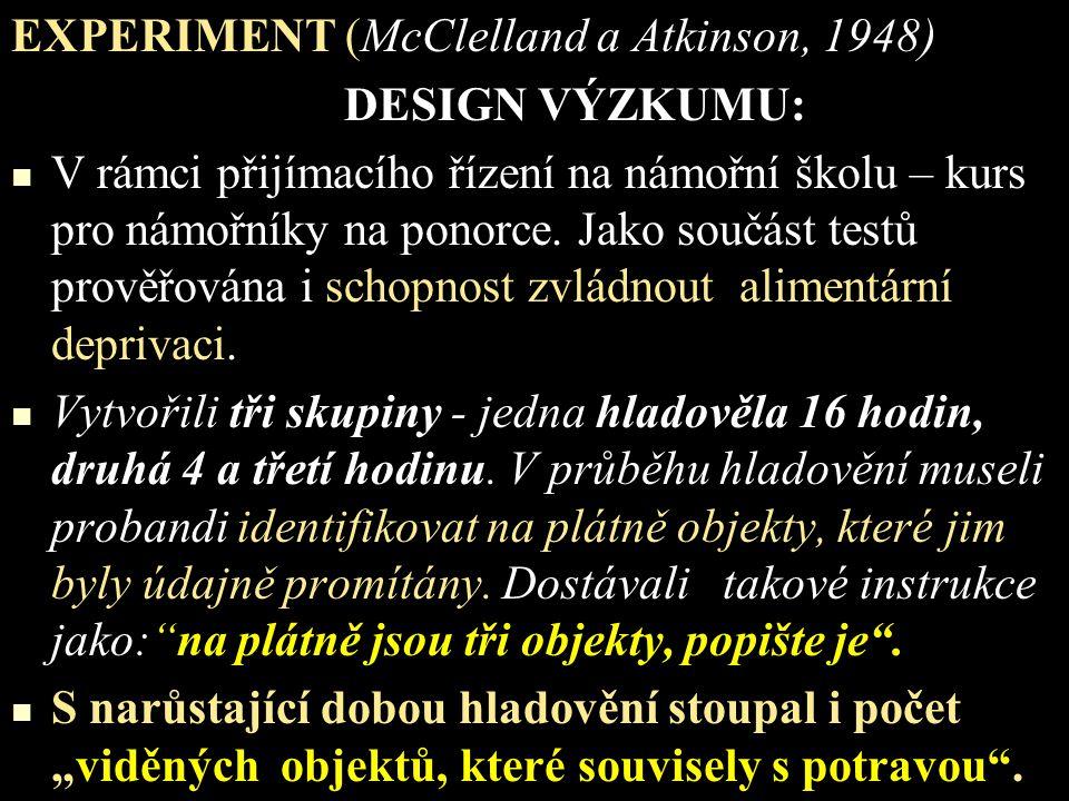 EXPERIMENT (McClelland a Atkinson, 1948) DESIGN VÝZKUMU: V rámci přijímacího řízení na námořní školu – kurs pro námořníky na ponorce. Jako součást tes