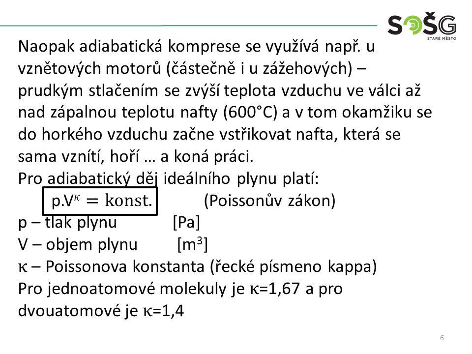 7 adiabata Př.: Proč není u zážehových motorů taková komprese jako u vznětových.