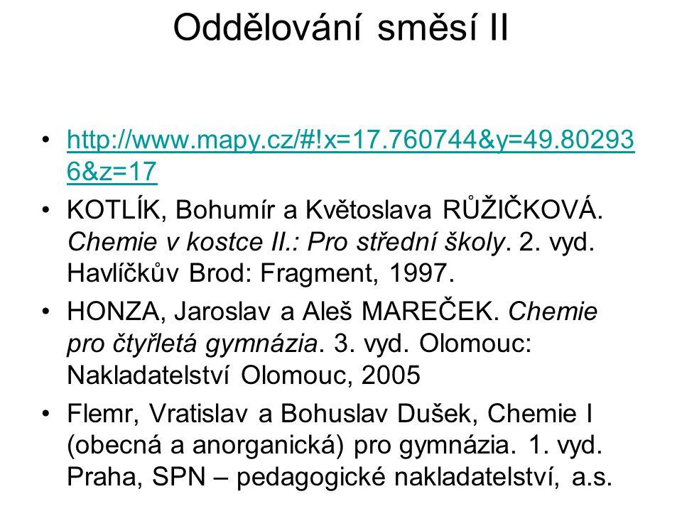 Oddělování směsí II http://www.mapy.cz/#!x=17.760744&y=49.80293 6&z=17http://www.mapy.cz/#!x=17.760744&y=49.80293 6&z=17 KOTLÍK, Bohumír a Květoslava RŮŽIČKOVÁ.