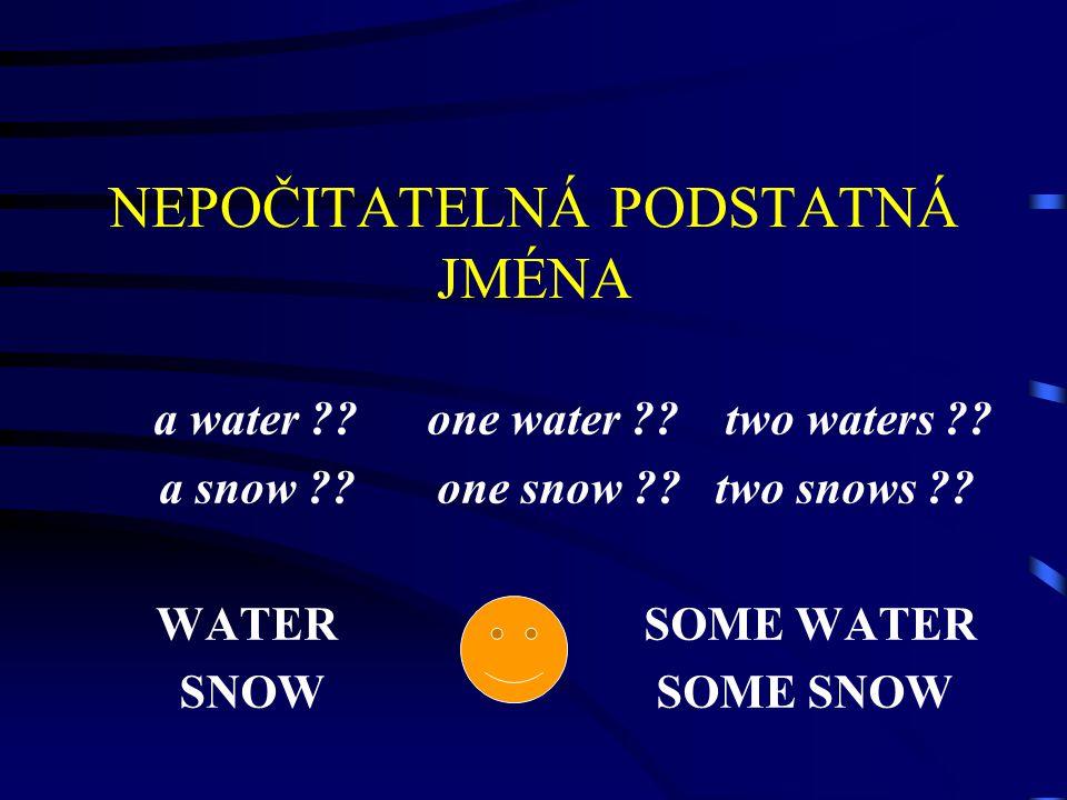 NEPOČITATELNÁ PODSTATNÁ JMÉNA a water . one water .