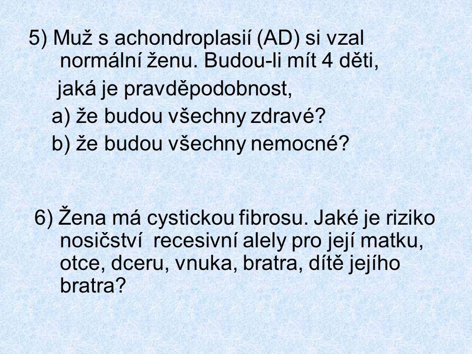 7) Zdravá žena, jejíž otec je albín se ptá na riziko pro své dítě (Albinismus = AR choroba s frekvencí heterozygotů 1/150 ).