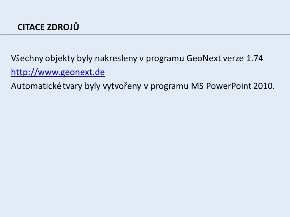 CITACE ZDROJŮ Všechny objekty byly nakresleny v programu GeoNext verze 1.74 http://www.geonext.de Automatické tvary byly vytvořeny v programu MS Power