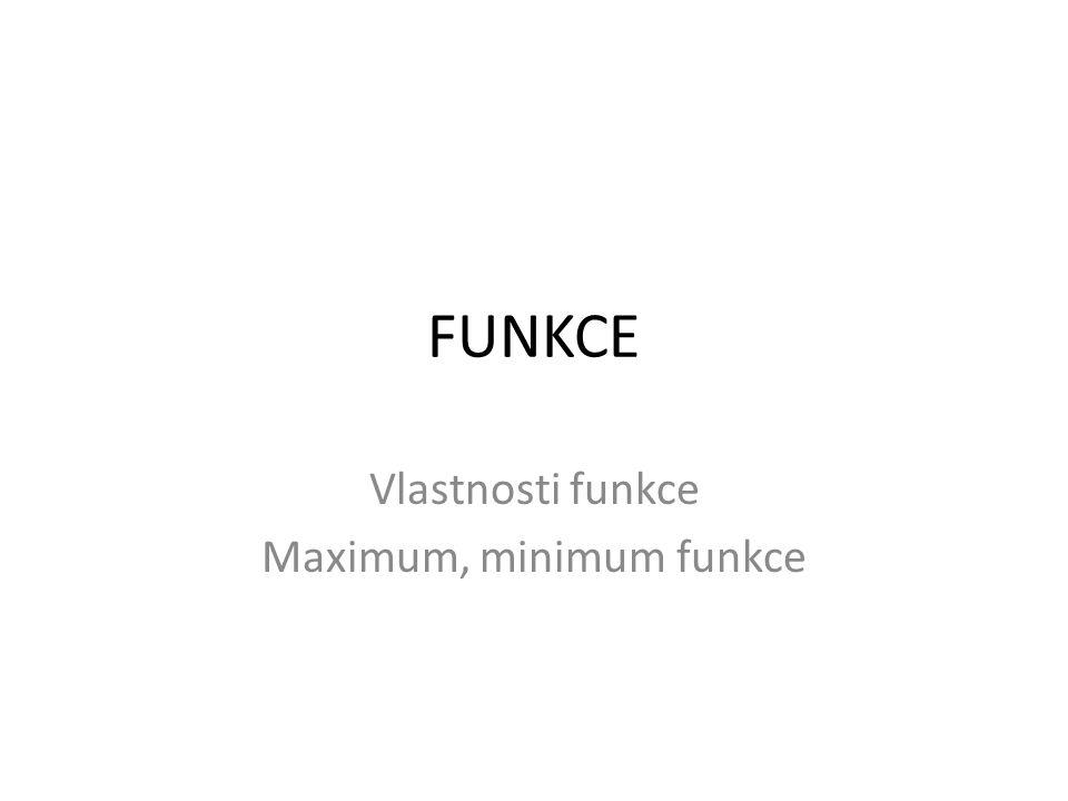 FUNKCE Vlastnosti funkce Maximum, minimum funkce