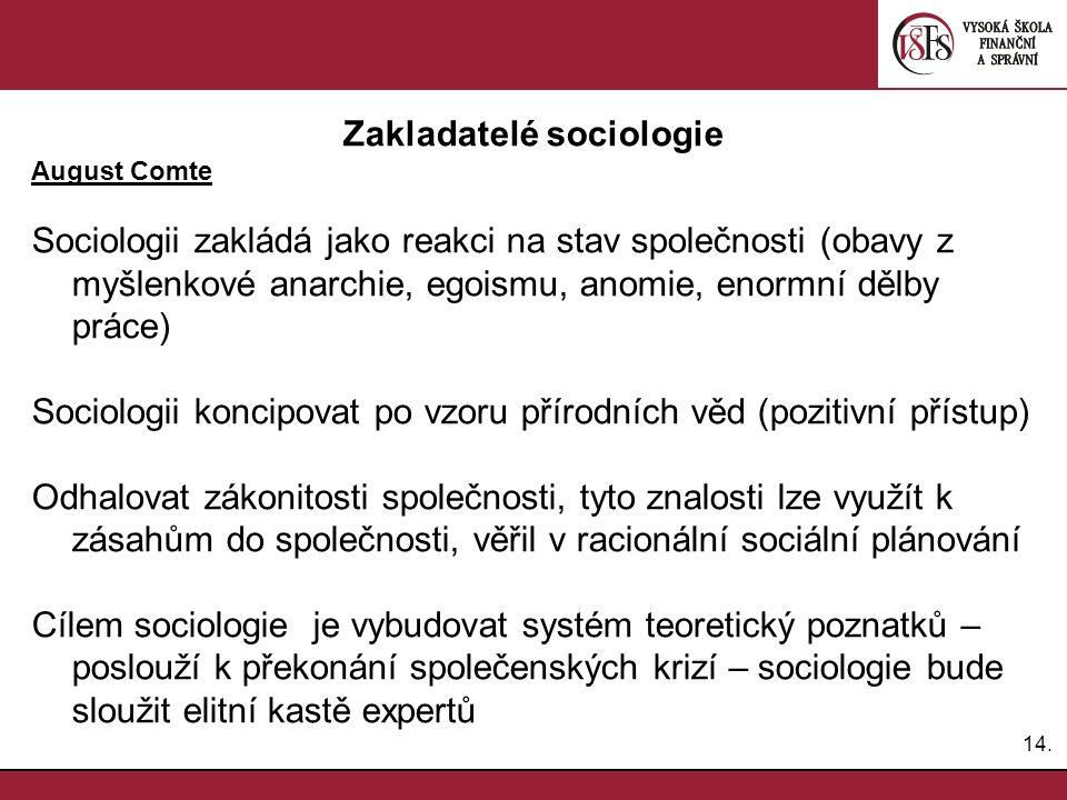 15.Zakladatelé sociologie August Comte Lze opravdu vědecky řídit a regulovat společnost.