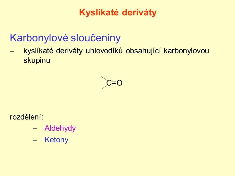 Aldehydy –mají kromě karbonylové skupiny navázán alespoň 1 atom vodíku H C=O(R-CHO) R názvosloví: –uhlovodíkové – název uhlovodíku + přípona –al –triviální – latinský název kyseliny + aldehyd