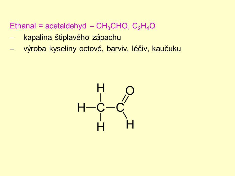 Propanon = aceton = dimethylketon – CH 3 COCH 3, C 3 H 6 O –bezbarvá, těkavá, aromatická, hořlavá kapalina –páry dráždí oči a dýchací cesty –narkotické účinky –ředidlo barev, rozpouštědlo, výroba barviv, léčiv, plastů