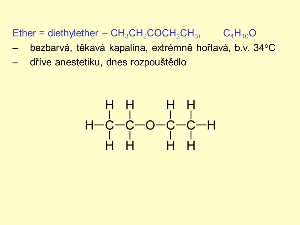 Ether = diethylether – CH 3 CH 2 COCH 2 CH 3, C 4 H 10 O –bezbarvá, těkavá kapalina, extrémně hořlavá, b.v.