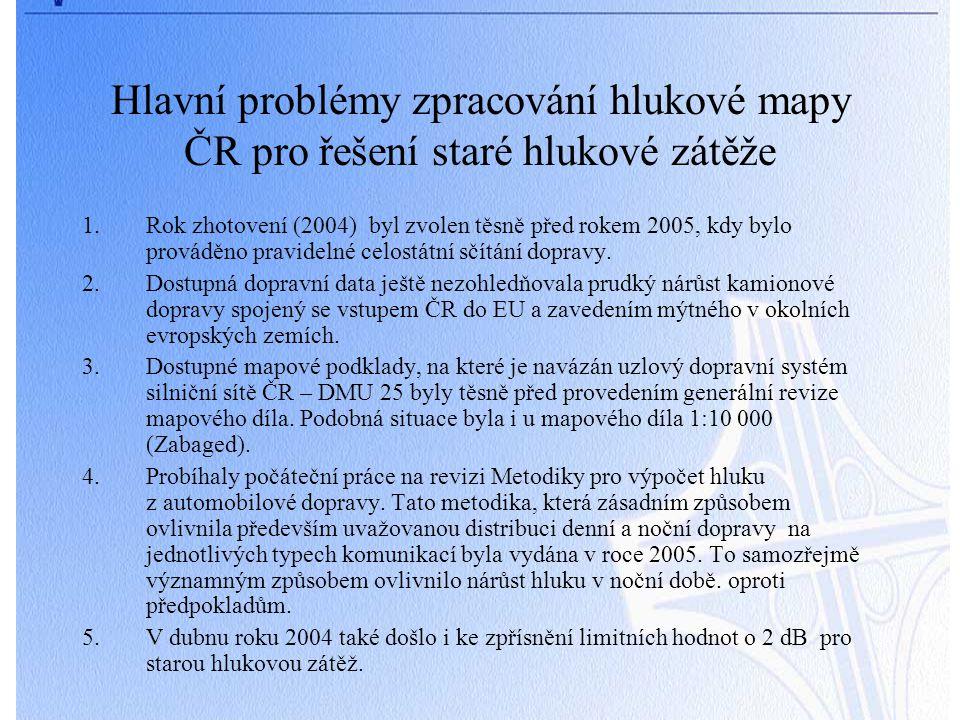 Hlavní problémy zpracování hlukové mapy ČR pro řešení staré hlukové zátěže 1.Rok zhotovení (2004) byl zvolen těsně před rokem 2005, kdy bylo prováděno pravidelné celostátní sčítání dopravy.