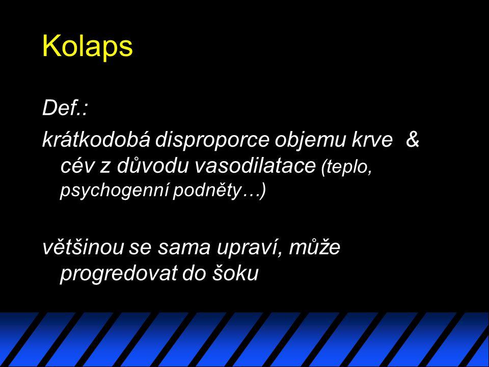 Kolaps Def.: krátkodobá disproporce objemu krve & cév z důvodu vasodilatace (teplo, psychogenní podněty…) většinou se sama upraví, může progredovat do šoku