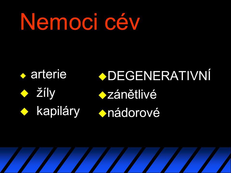 Nemoci cév u arterie u žíly u kapiláry u DEGENERATIVNÍ u zánětlivé u nádorové