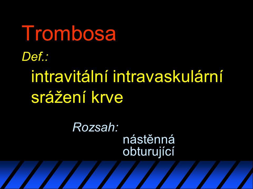 Trombosa Def.: intravitální intravaskulární srážení krve Rozsah: nástěnná obturující