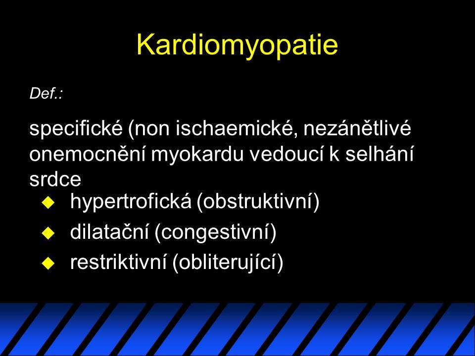 Kardiomyopatie u hypertrofická (obstruktivní) u dilatační (congestivní) u restriktivní (obliterující) Def.: specifické (non ischaemické, nezánětlivé onemocnění myokardu vedoucí k selhání srdce