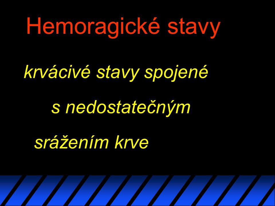 Hemoragické stavy krvácivé stavy spojené s nedostatečným srážením krve