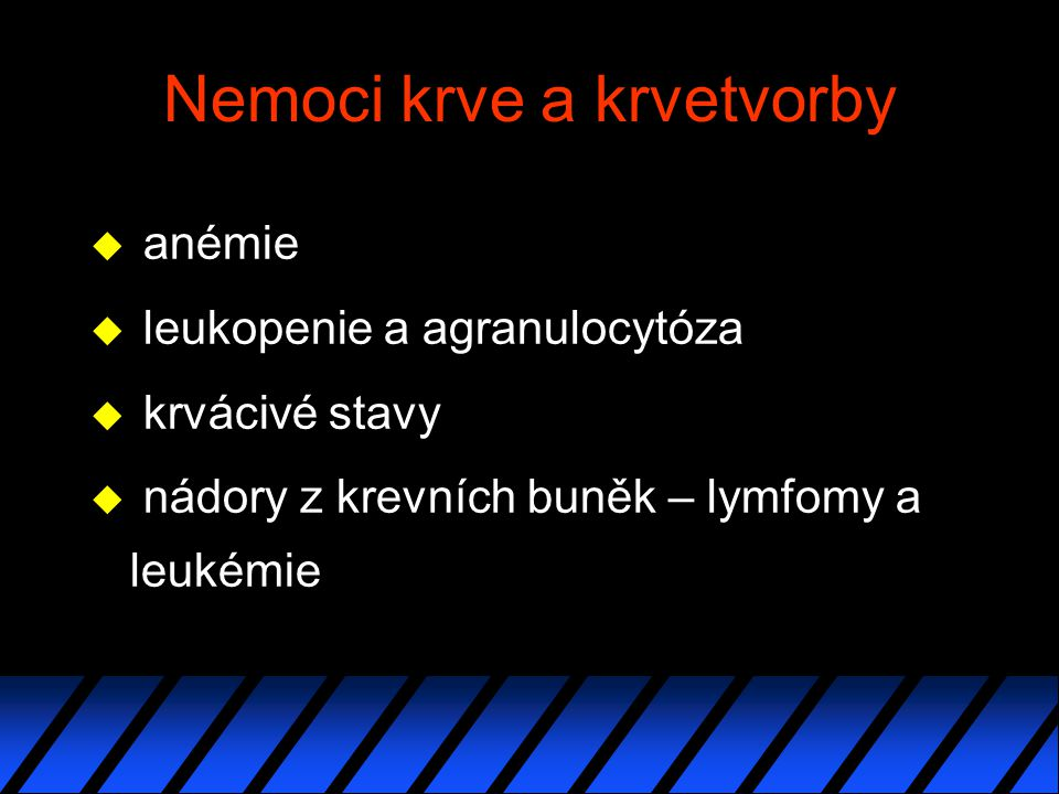 Nemoci krve a krvetvorby u anémie u leukopenie a agranulocytóza u krvácivé stavy u nádory z krevních buněk – lymfomy a leukémie