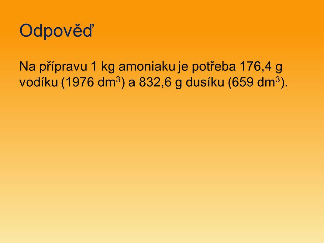 Odpověď Na přípravu 1 kg amoniaku je potřeba 176,4 g vodíku (1976 dm 3 ) a 832,6 g dusíku (659 dm 3 ).