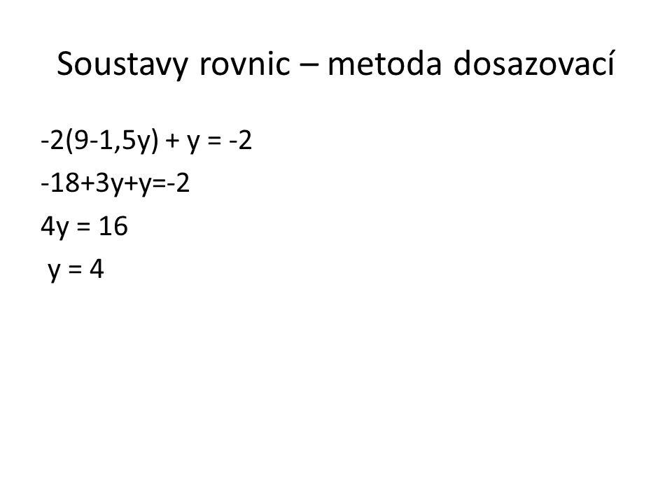 Soustavy rovnic – metoda dosazovací -2(9-1,5y) + y = -2 -18+3y+y=-2 4y = 16 y = 4