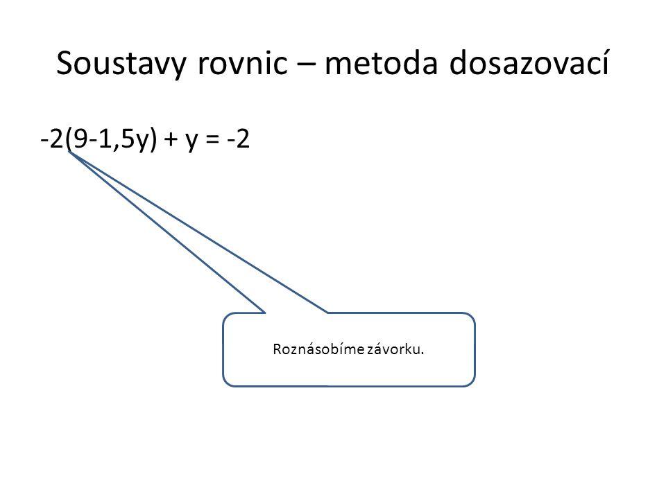 Soustavy rovnic – metoda dosazovací -2(9-1,5y) + y = -2 Roznásobíme závorku.