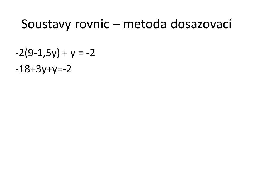 Soustavy rovnic – metoda dosazovací -2(9-1,5y) + y = -2 -18+3y+y=-2
