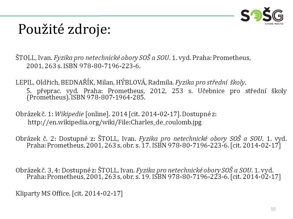 Použité zdroje: ŠTOLL, Ivan.Fyzika pro netechnické obory SOŠ a SOU.