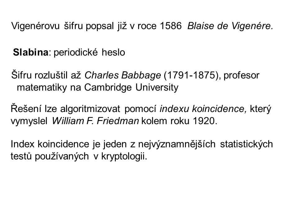 Řešení Vigenérovy šifry Nezávisle Friedrich W.Kasiski a Charles Babbage v druhé polovině 19.