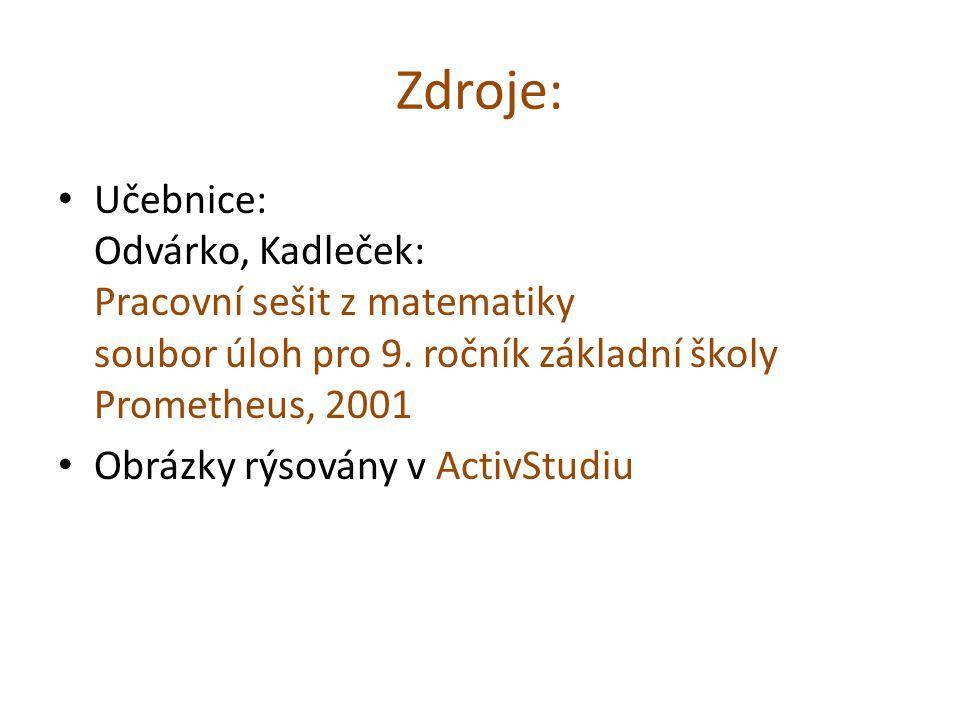 Zdroje: Učebnice: Odvárko, Kadleček: Pracovní sešit z matematiky soubor úloh pro 9.