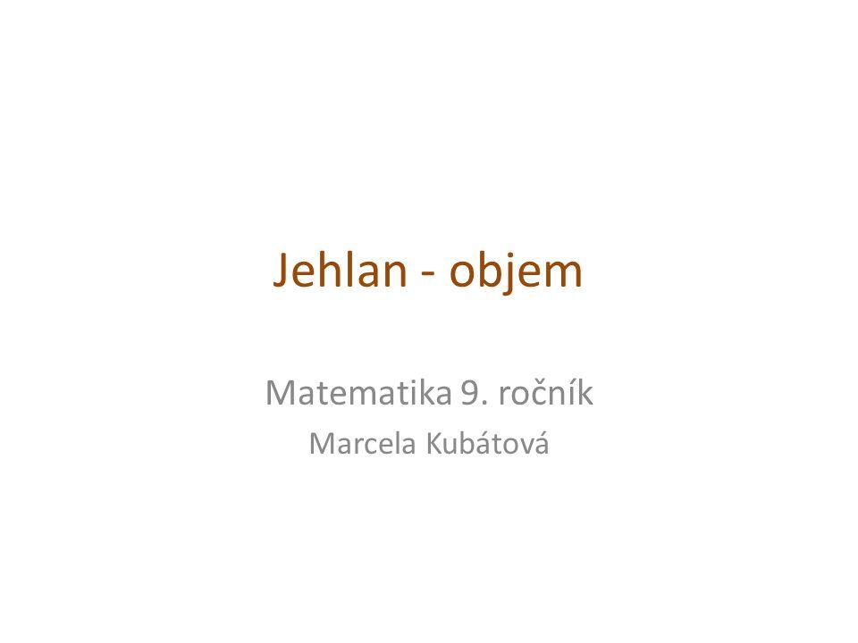 Jehlan - objem Matematika 9. ročník Marcela Kubátová