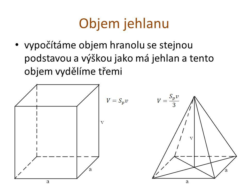 Objem jehlanu vypočítáme objem hranolu se stejnou podstavou a výškou jako má jehlan a tento objem vydělíme třemi