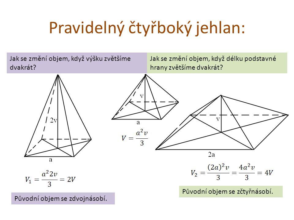 Pravidelný čtyřboký jehlan: Jak se změní objem, když výšku zvětšíme dvakrát? Jak se změní objem, když délku podstavné hrany zvětšíme dvakrát? Původní